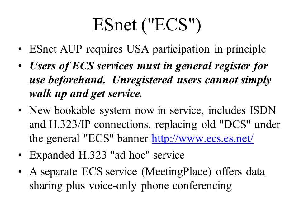 ESnet ( ECS ) ESnet AUP requires USA participation in principle Users of ECS services must in general register for use beforehand.