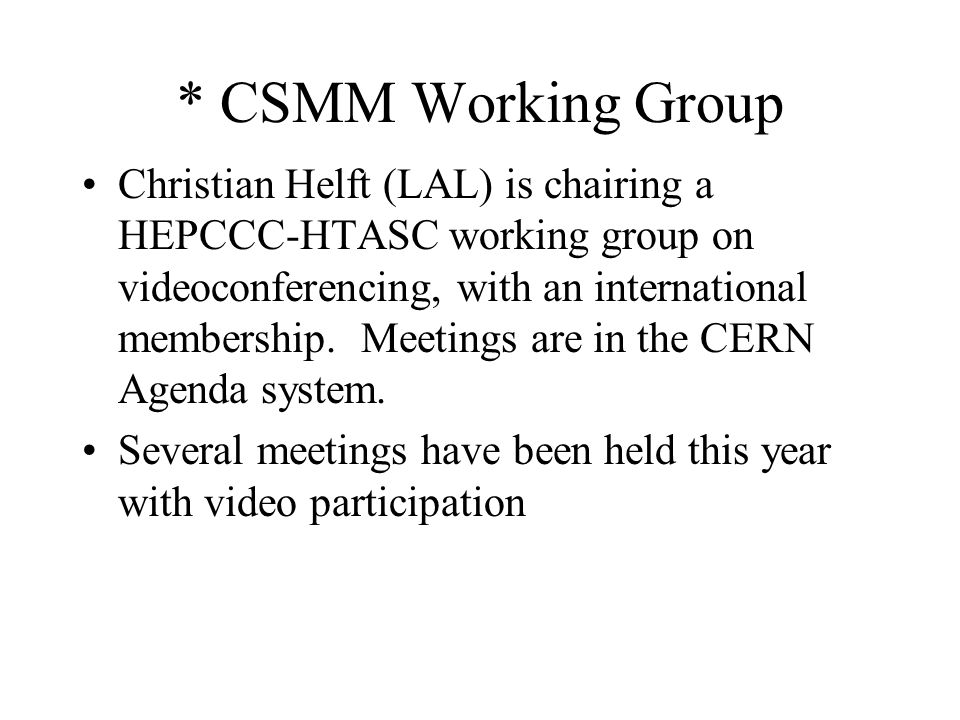 * CSMM Working Group Christian Helft (LAL) is chairing a HEPCCC-HTASC working group on videoconferencing, with an international membership.