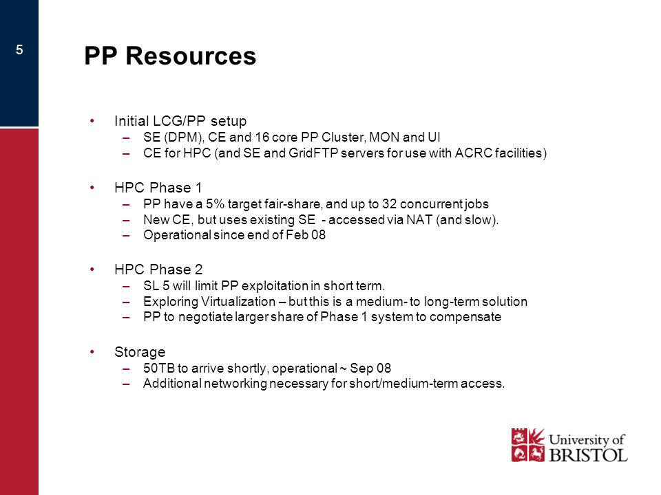 5 PP Resources Initial LCG/PP setup –SE (DPM), CE and 16 core PP Cluster, MON and UI –CE for HPC (and SE and GridFTP servers for use with ACRC facilit