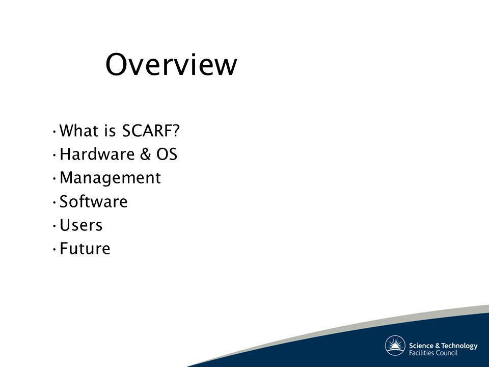 Overview What is SCARF Hardware & OS Management Software Users Future
