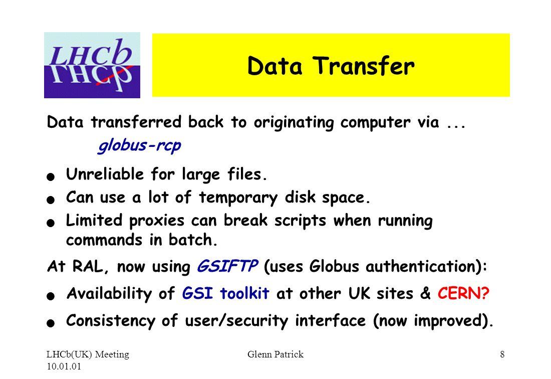 LHCb(UK) Meeting 10.01.01 Glenn Patrick8 Data Transfer Data transferred back to originating computer via...