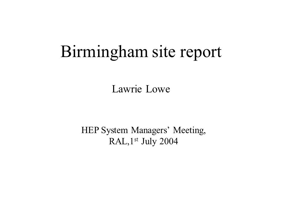 Birmingham site report Lawrie Lowe HEP System Managers Meeting, RAL,1 st July 2004