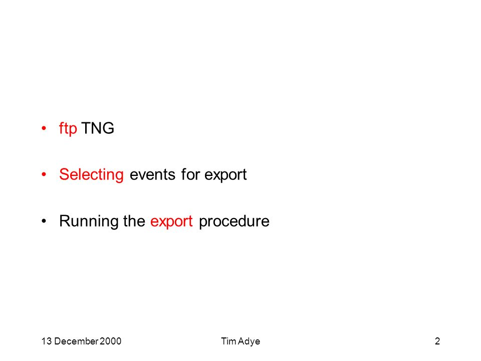 13 December 2000Tim Adye2 ftp TNG Selecting events for export Running the export procedure
