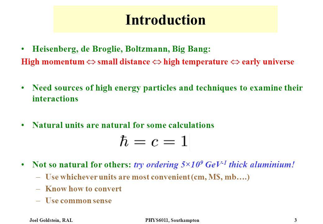 Joel Goldstein, RALPHYS6011, Southampton 3 Introduction Heisenberg, de Broglie, Boltzmann, Big Bang: High momentum small distance high temperature ear