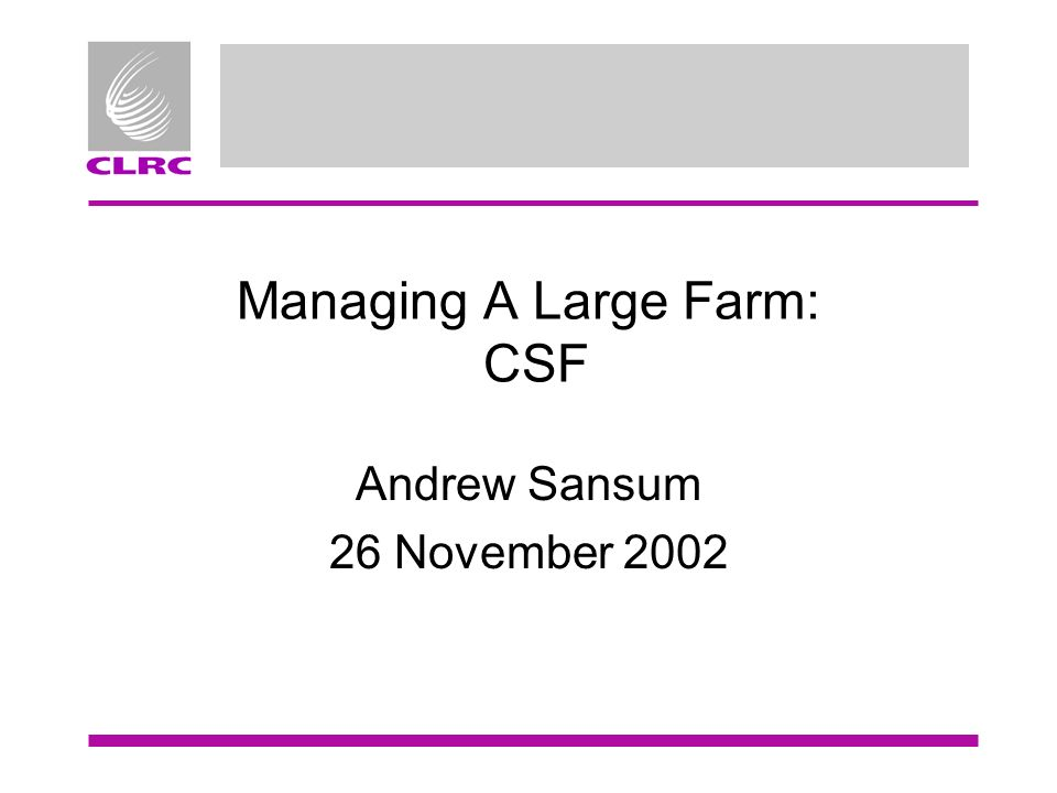 Managing A Large Farm: CSF Andrew Sansum 26 November 2002