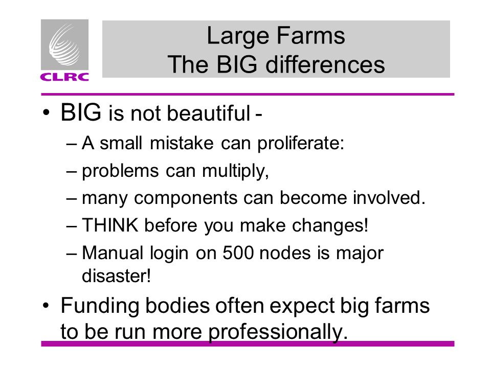 Large Farms The BIG differences BIG is not beautiful - –A small mistake can proliferate: –problems can multiply, –many components can become involved.