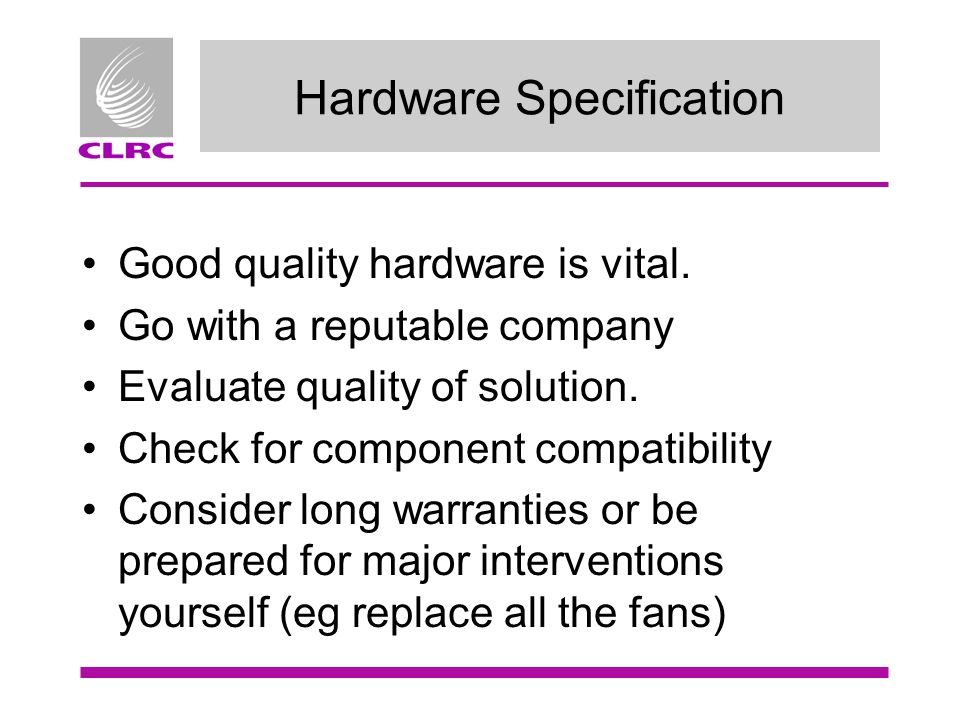 Hardware Specification Good quality hardware is vital.