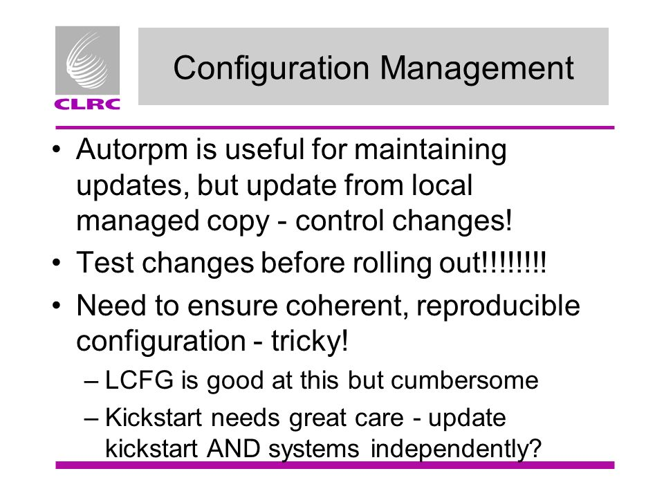Configuration Management Autorpm is useful for maintaining updates, but update from local managed copy - control changes.