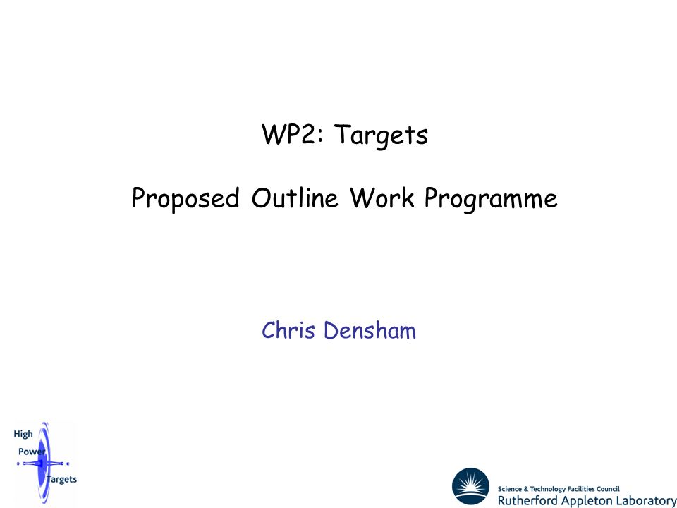 WP2: Targets Proposed Outline Work Programme Chris Densham