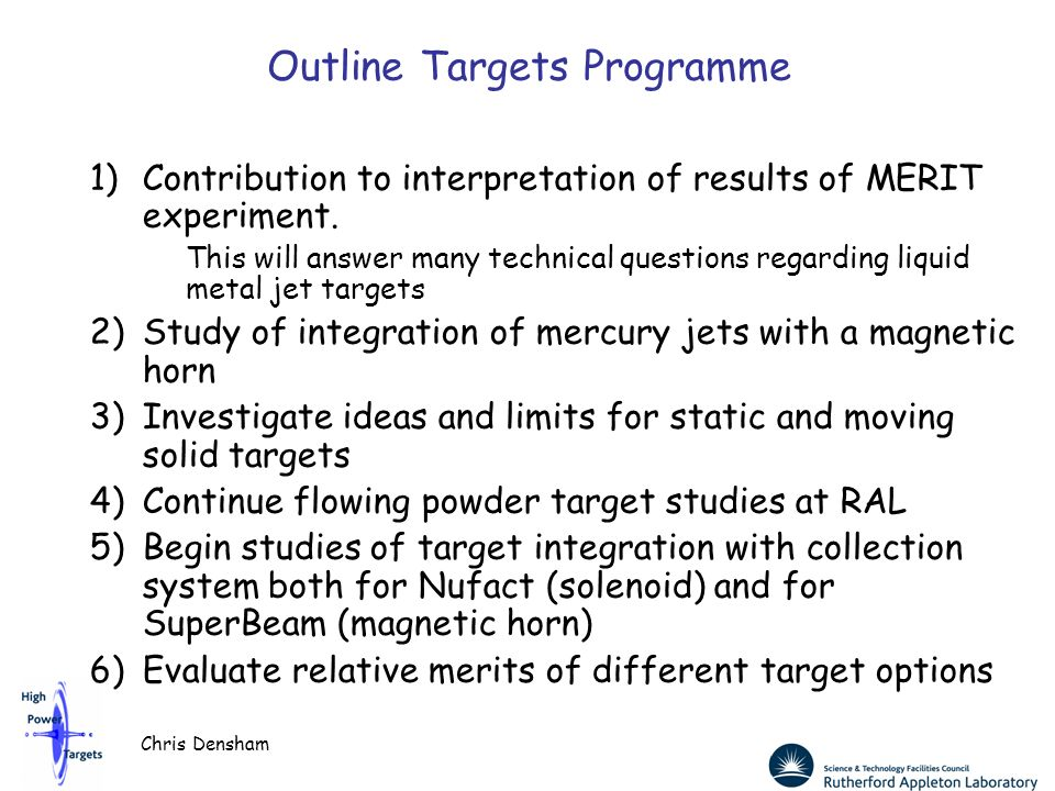 Chris Densham Outline Targets Programme 1)Contribution to interpretation of results of MERIT experiment. This will answer many technical questions reg