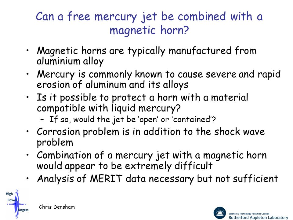 Chris Densham Can a free mercury jet be combined with a magnetic horn? Magnetic horns are typically manufactured from aluminium alloy Mercury is commo