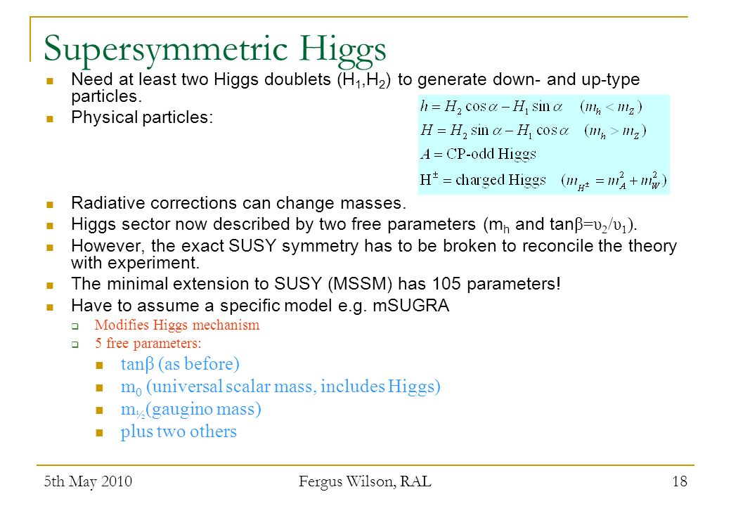 Supersymmetric Higgs Need at least two Higgs doublets (H 1,H 2 ) to generate down- and up-type particles.