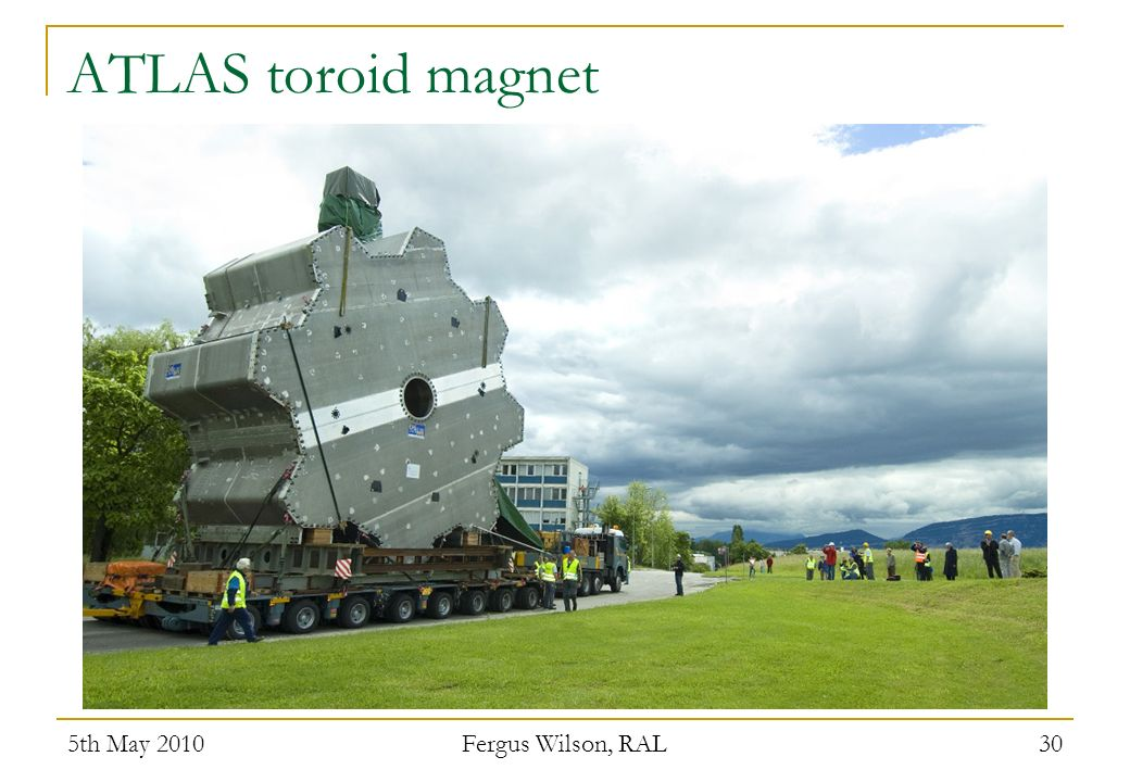 ATLAS toroid magnet 5th May 2010 Fergus Wilson, RAL 30
