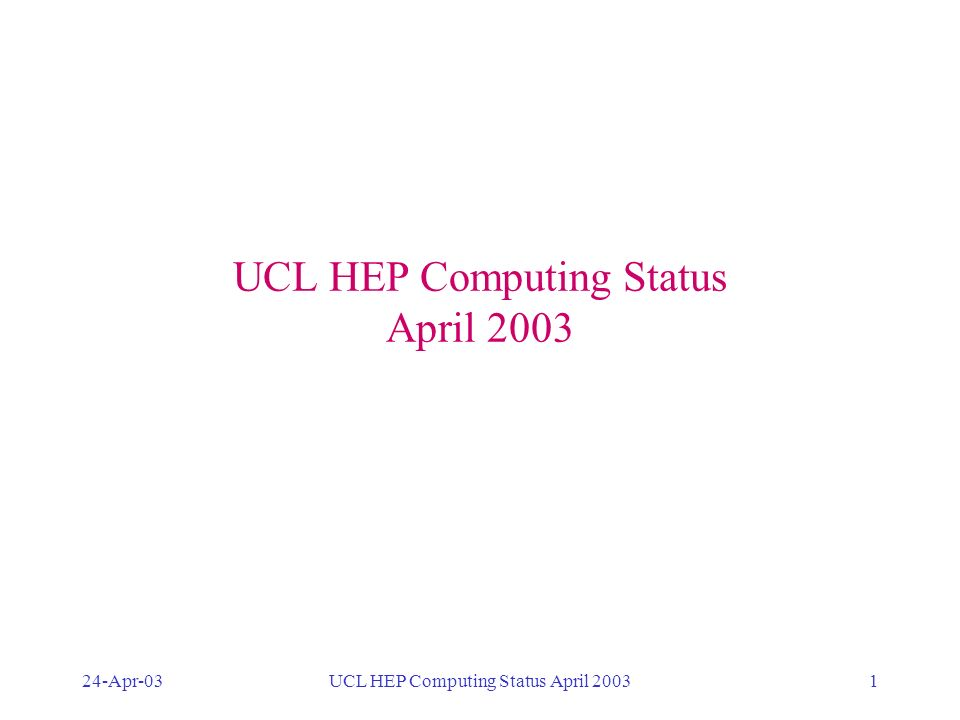 24-Apr-03UCL HEP Computing Status April 20031 DESKTOPS LAPTOPS BATCH PROCESSING DEDICATED SYSTEMS GRID MAIL WEB WTS SECURITY SOFTWARE MAINTENANCE BACK