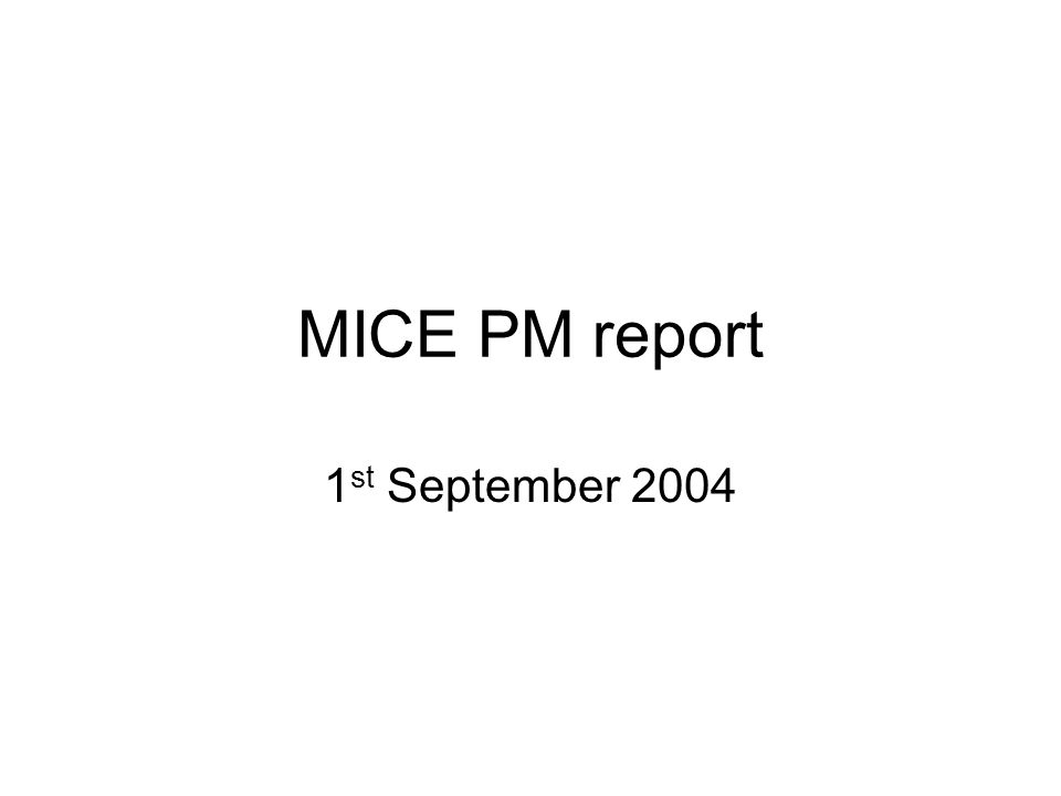 MICE PM report 1 st September 2004