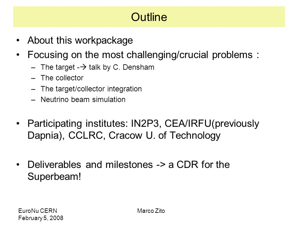 EuroNu CERN February 5, 2008 Marco Zito Outline About this workpackage Focusing on the most challenging/crucial problems : –The target - talk by C. De
