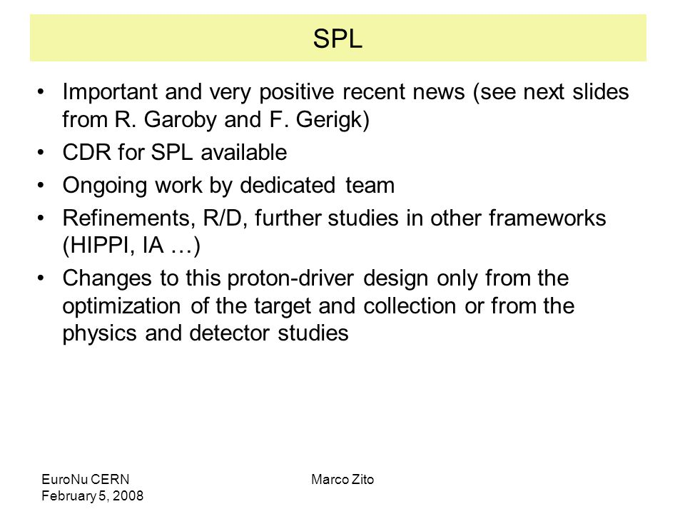 EuroNu CERN February 5, 2008 Marco Zito SPL Important and very positive recent news (see next slides from R. Garoby and F. Gerigk) CDR for SPL availab