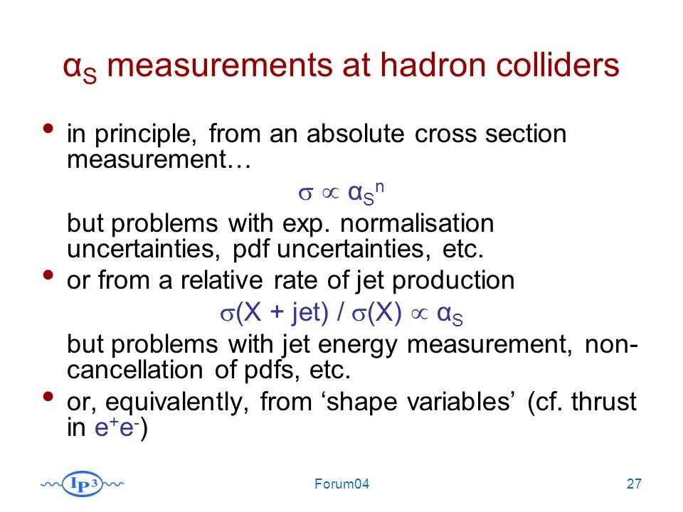 Forum0427 α S measurements at hadron colliders in principle, from an absolute cross section measurement… α S n but problems with exp.