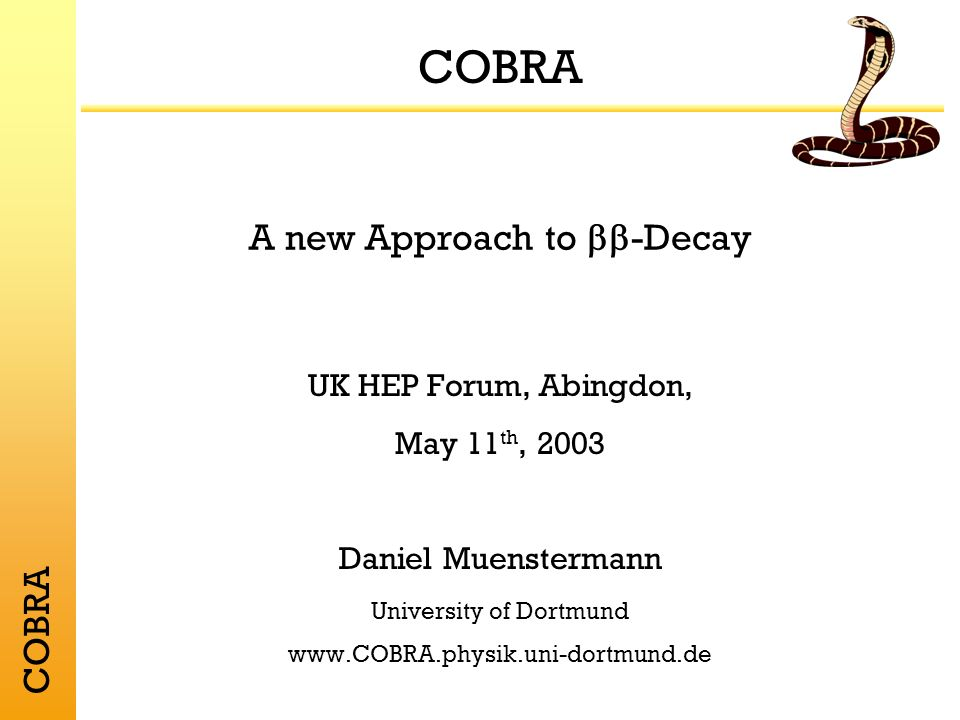 COBRA The Status of COBRA There is a 2 x 2 array of 1 cm 3 detectors with custom-built preamplifier electronics (still) CAMAC-based event-by-event readout passive copper and lead shielding a plastic-scintillator based cosmic muon veto