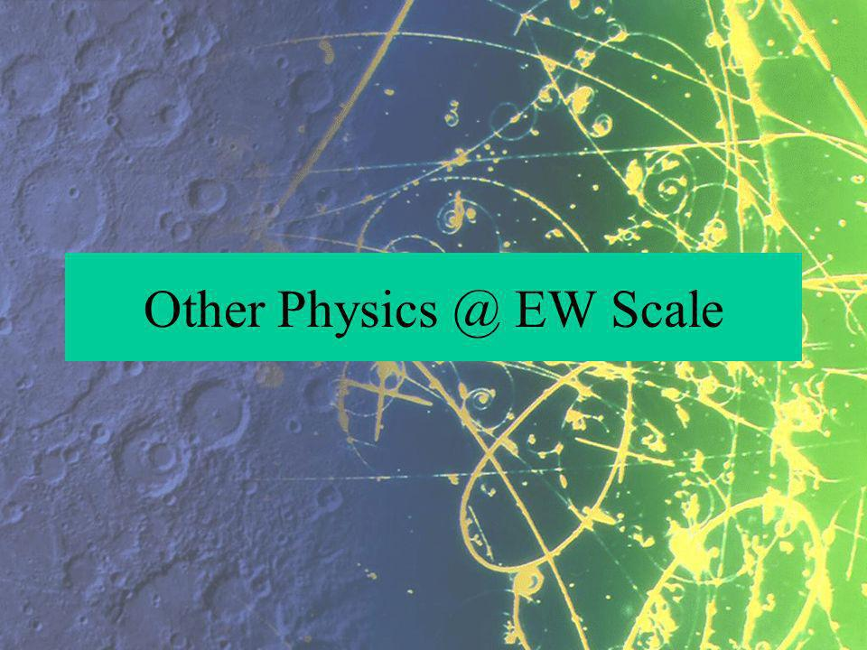 Other Physics @ EW Scale