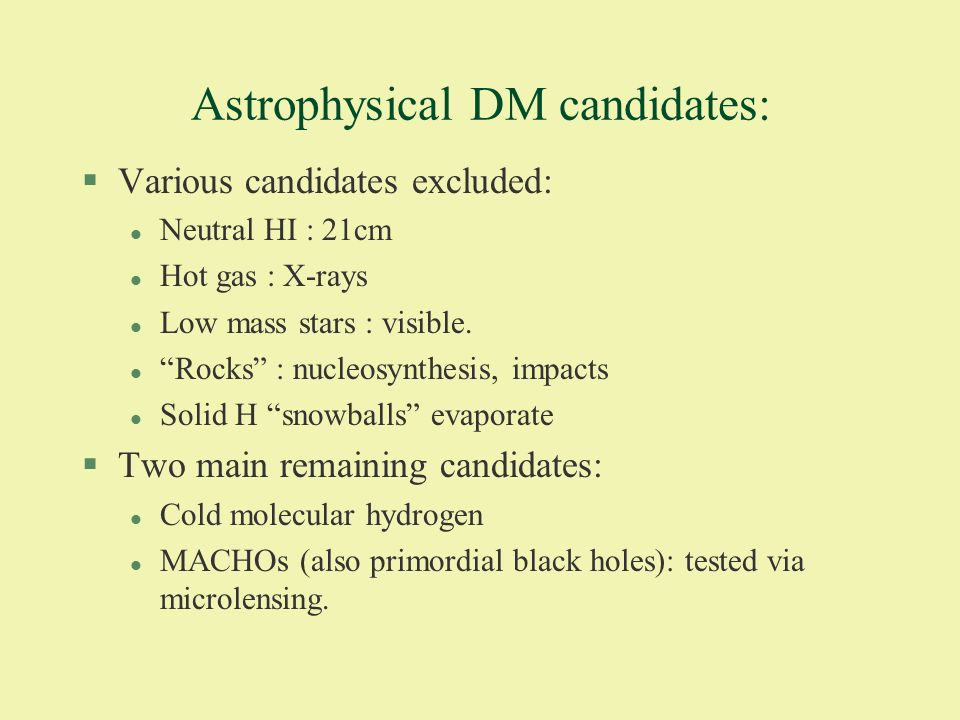 Astrophysical DM candidates: §Various candidates excluded: l Neutral HI : 21cm l Hot gas : X-rays l Low mass stars : visible.