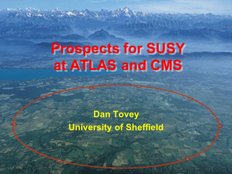 UKHEP Forum, April 2004 Dan Tovey 1 Prospects for SUSY at ATLAS and CMS Dan Tovey University of Sheffield
