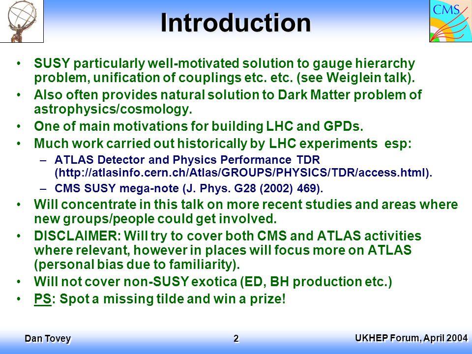UKHEP Forum, April 2004 Dan Tovey 23 Coannihilation Signatures E T miss >300 GeV 2 OSSF leptons P T >10 GeV >1 jet with P T >150 GeV OSSF-OSOF subtraction applied E T miss >300 GeV 1 tau P T >40 GeV;1 tau P T <25 GeV >1 jet with P T >100 GeV SS tau subtraction Chosen model point has very rich phenomenology.