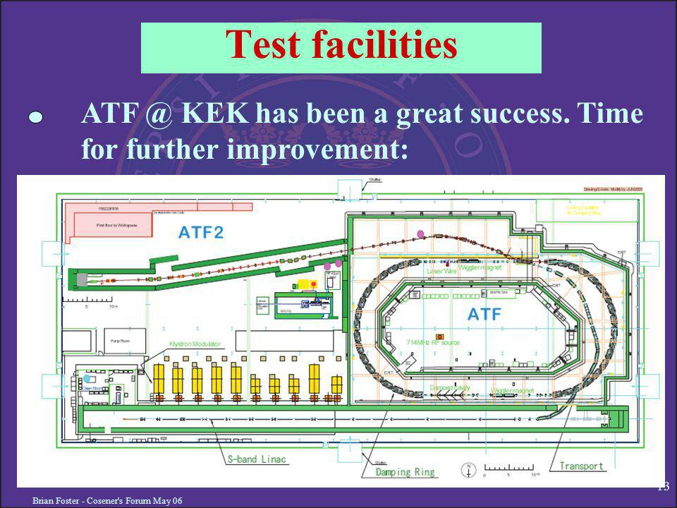 Brian Foster - Cosener s Forum May Test facilities KEK has been a great success.