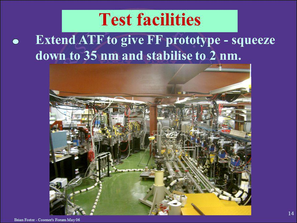 Brian Foster - Cosener s Forum May Test facilities Extend ATF to give FF prototype - squeeze down to 35 nm and stabilise to 2 nm.