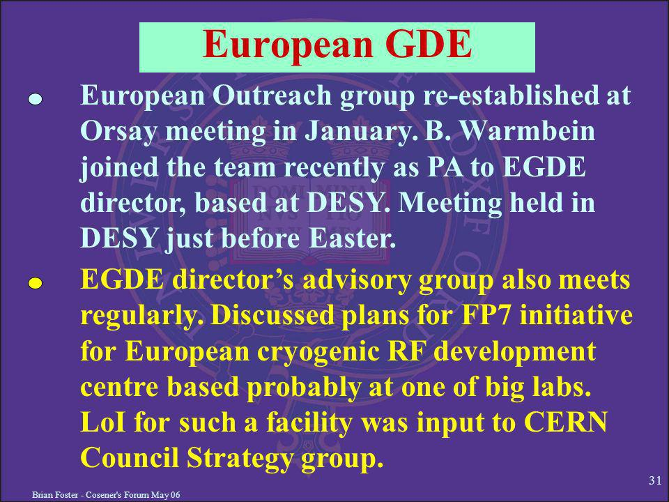 Brian Foster - Cosener s Forum May 06 31 European GDE European Outreach group re-established at Orsay meeting in January.