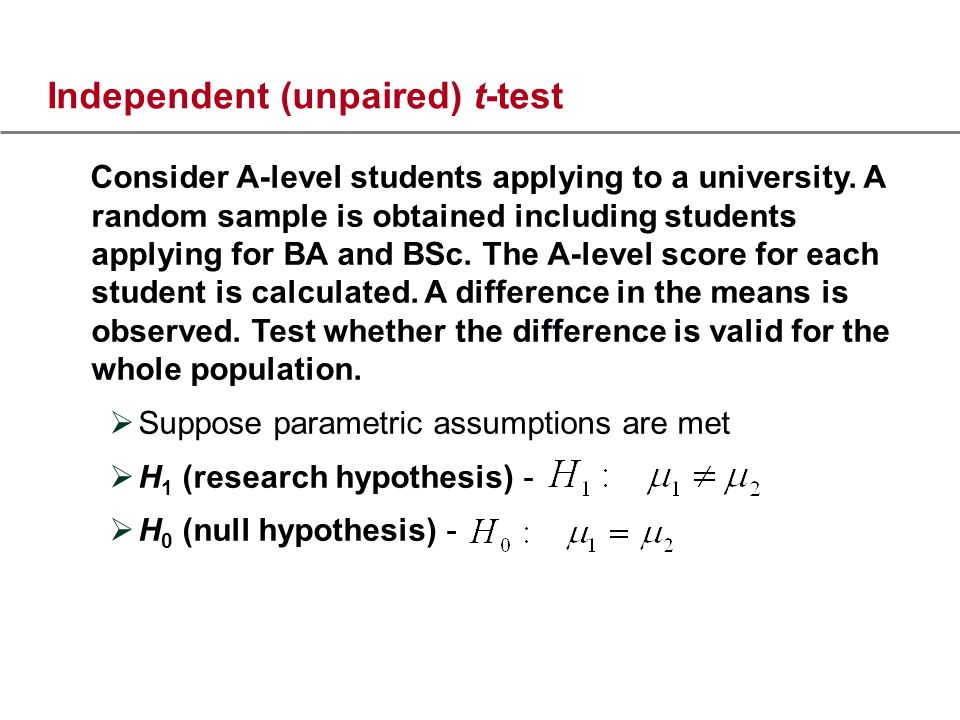 Independent (unpaired) t-test Consider A-level students applying to a university.
