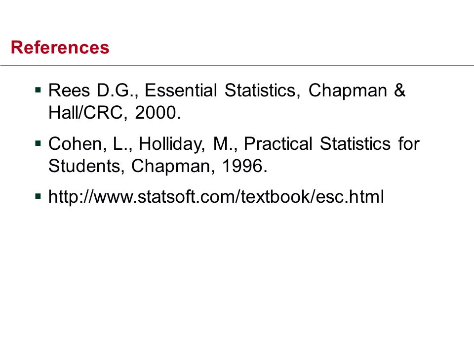 References Rees D.G., Essential Statistics, Chapman & Hall/CRC, 2000.