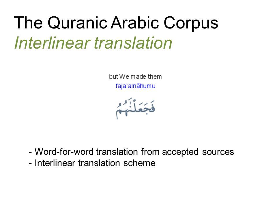 The Quranic Arabic Corpus Interlinear translation - Word-for-word translation from accepted sources - Interlinear translation scheme