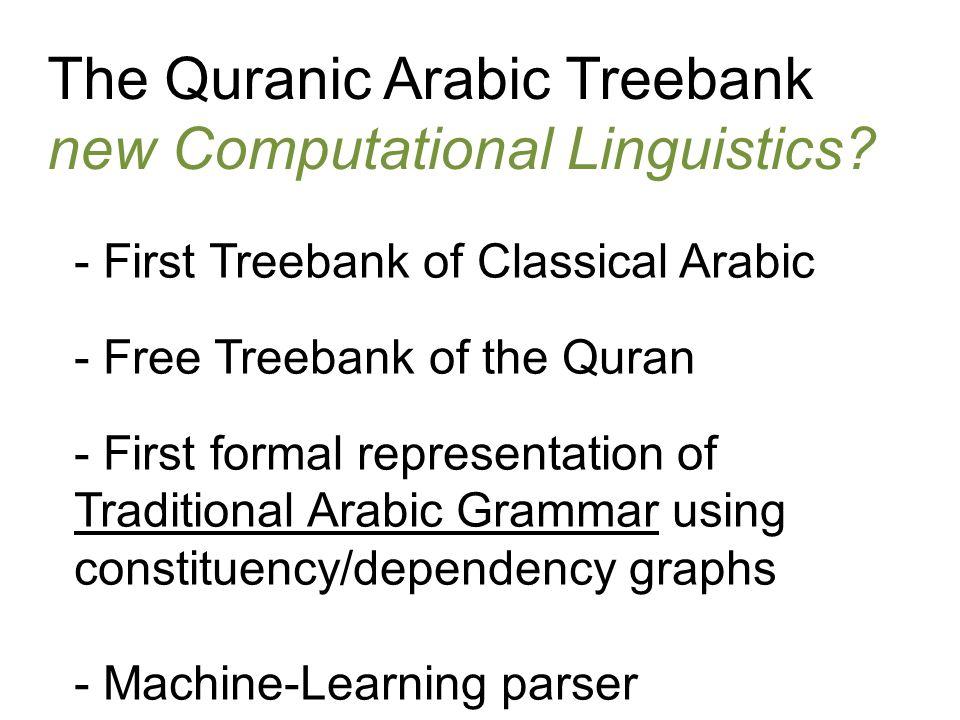 The Quranic Arabic Treebank new Computational Linguistics.