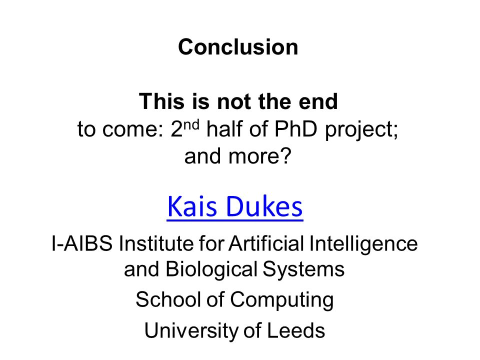 Conclusion This is not the end to come: 2 nd half of PhD project; and more.