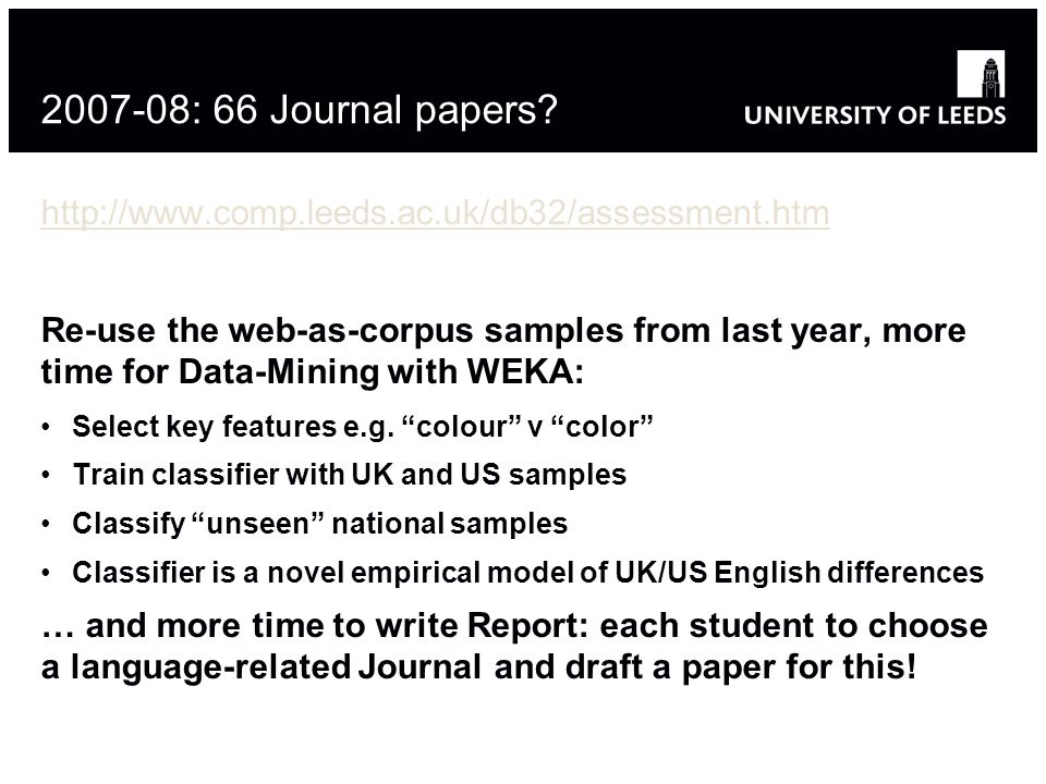 2007-08: 66 Journal papers? http://www.comp.leeds.ac.uk/db32/assessment.htm Re-use the web-as-corpus samples from last year, more time for Data-Mining