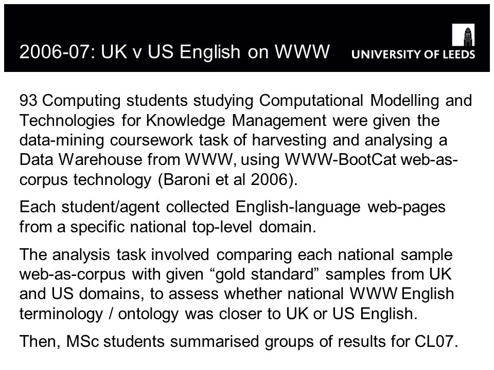 2006-07: UK v US English on WWW 93 Computing students studying Computational Modelling and Technologies for Knowledge Management were given the data-m