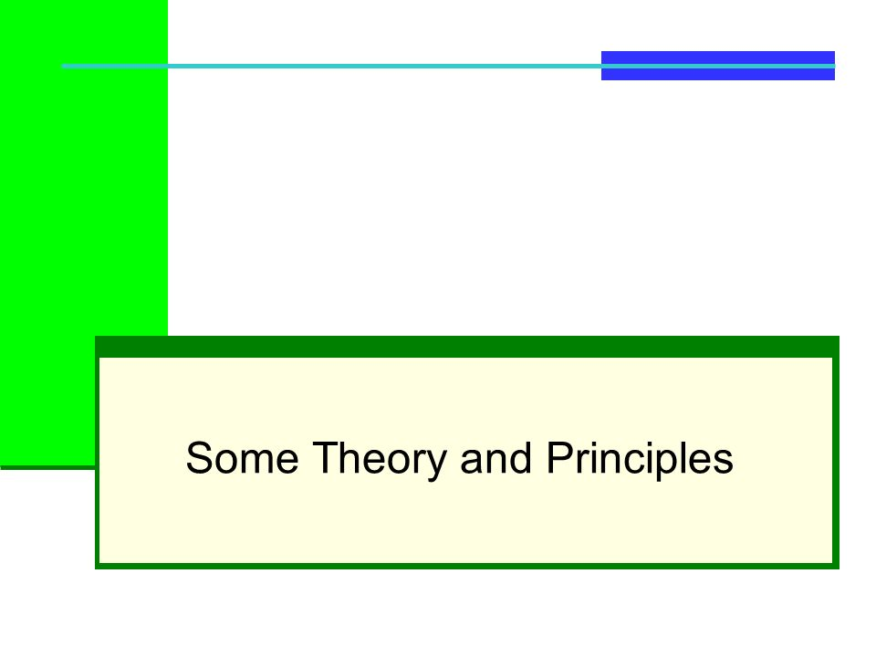 Some Theory and Principles