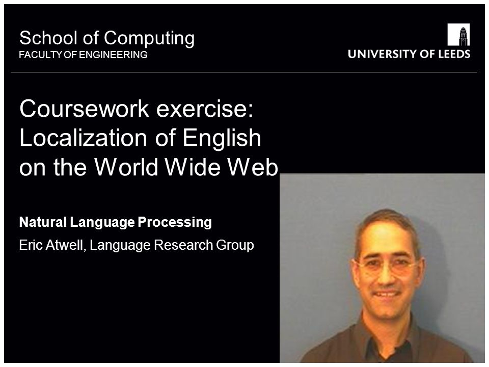 School of something FACULTY OF OTHER School of Computing FACULTY OF ENGINEERING Coursework exercise: Localization of English on the World Wide Web Natural Language Processing Eric Atwell, Language Research Group