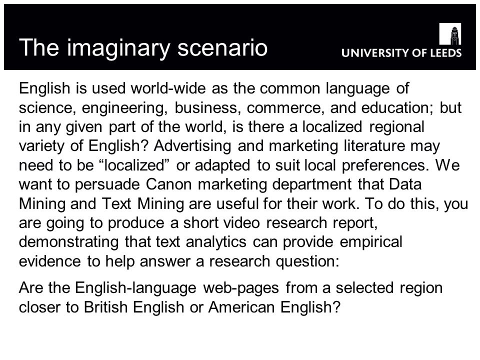 The imaginary scenario English is used world-wide as the common language of science, engineering, business, commerce, and education; but in any given part of the world, is there a localized regional variety of English.
