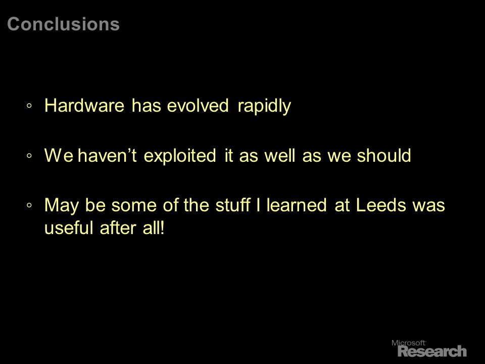 Conclusions Hardware has evolved rapidly We havent exploited it as well as we should May be some of the stuff I learned at Leeds was useful after all!