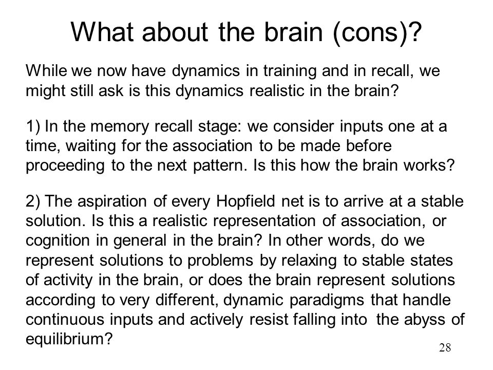 28 While we now have dynamics in training and in recall, we might still ask is this dynamics realistic in the brain? 1) In the memory recall stage: we
