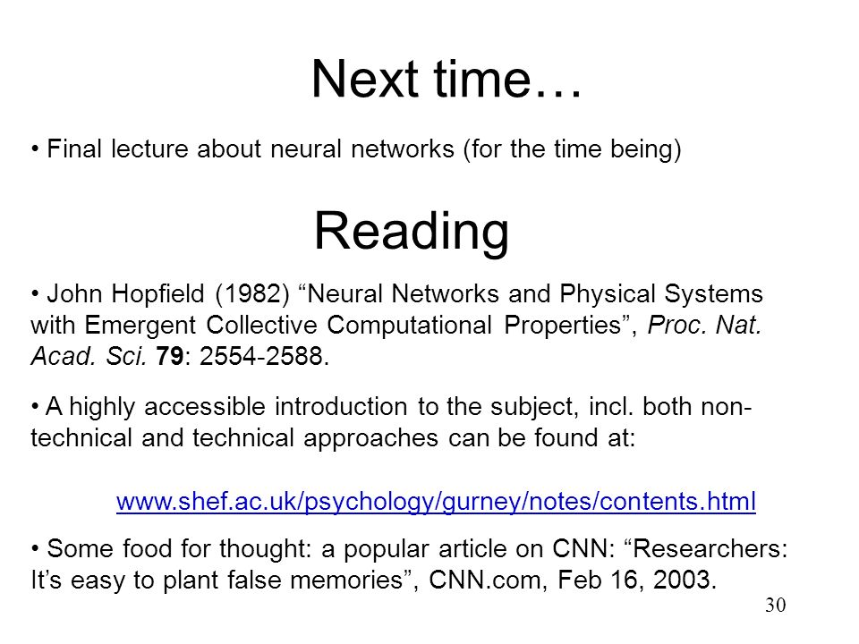30 Next time… Reading John Hopfield (1982) Neural Networks and Physical Systems with Emergent Collective Computational Properties, Proc. Nat. Acad. Sc