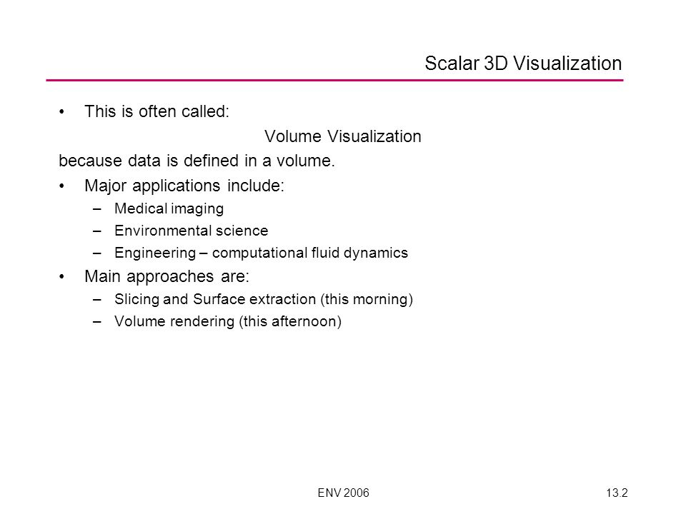 ENV 200613.2 This is often called: Volume Visualization because data is defined in a volume.