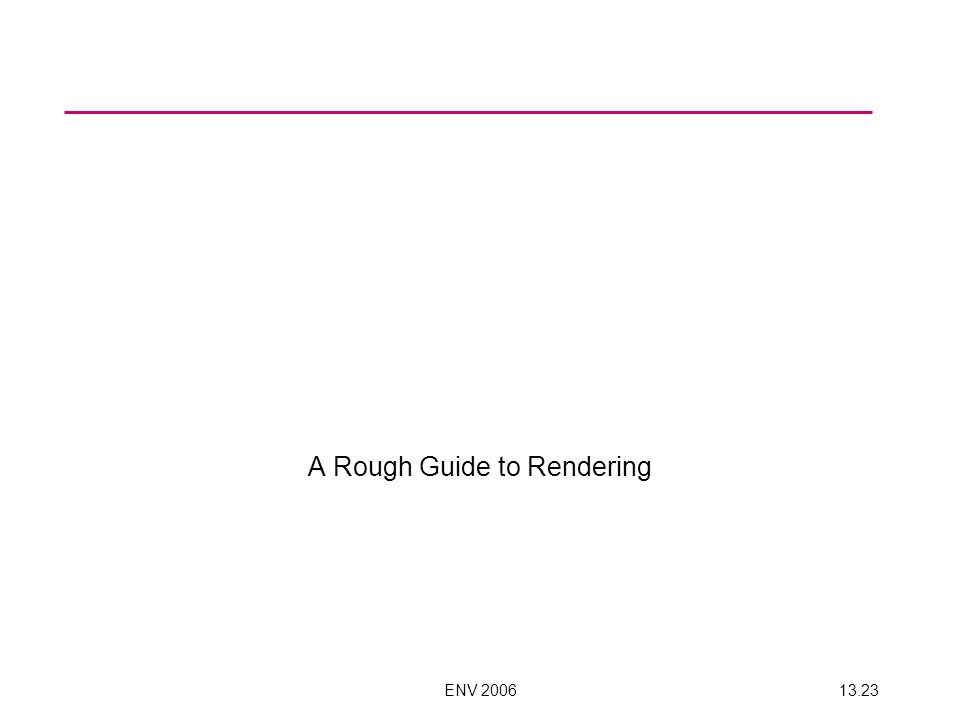 ENV 200613.23 A Rough Guide to Rendering