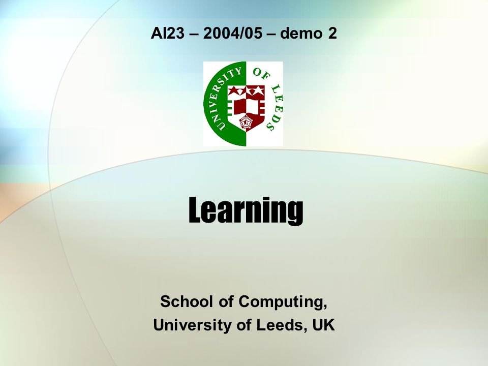 Learning School of Computing, University of Leeds, UK AI23 – 2004/05 – demo 2