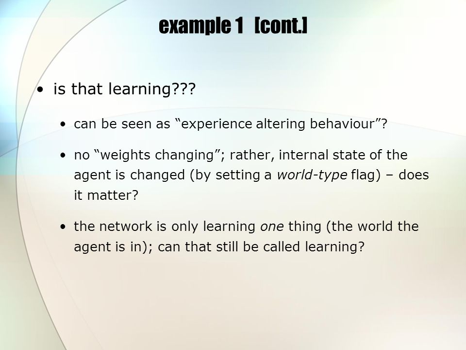 example 1 [cont.] is that learning . can be seen as experience altering behaviour.