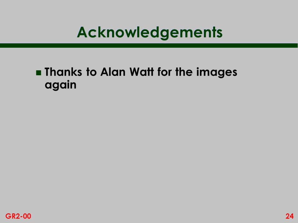 24GR2-00 Acknowledgements n Thanks to Alan Watt for the images again