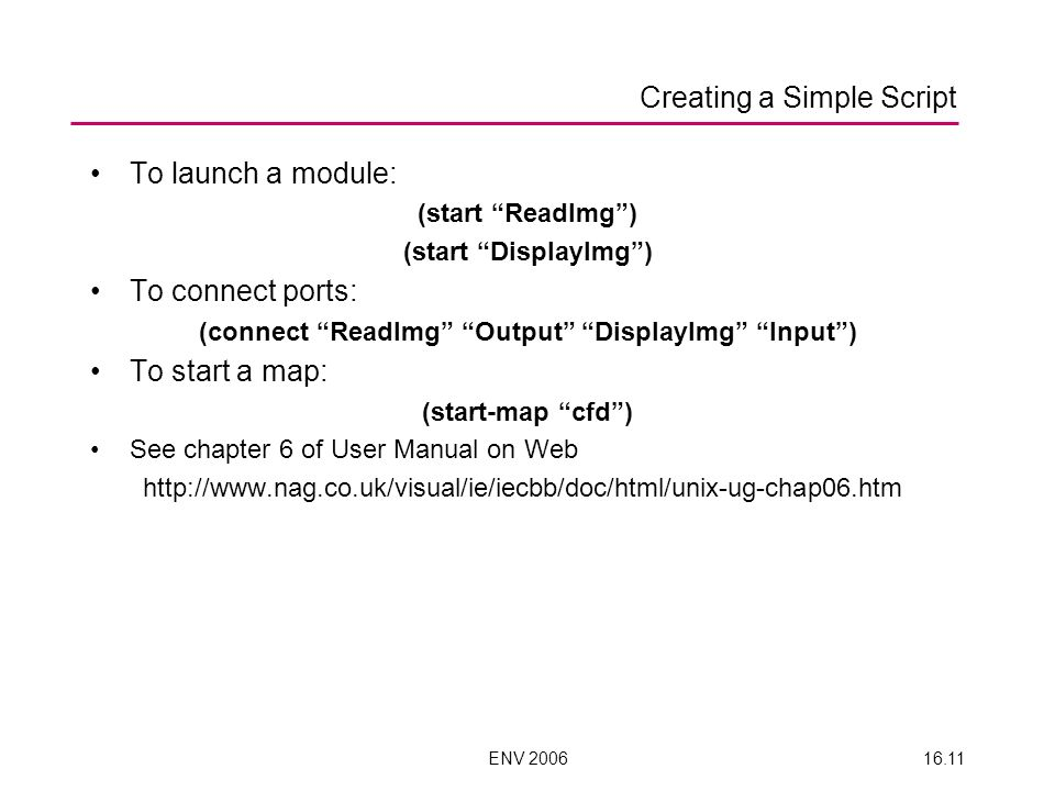 ENV 200616.11 To launch a module: (start ReadImg) (start DisplayImg) To connect ports: (connect ReadImg Output DisplayImg Input) To start a map: (star