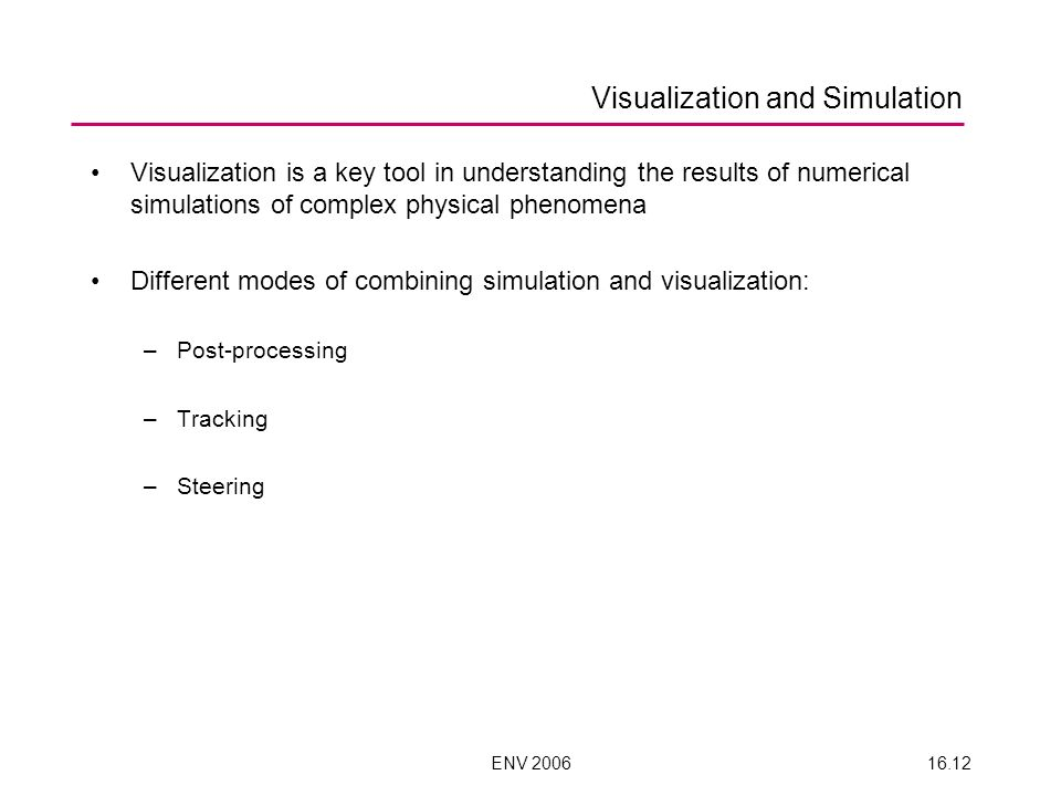 ENV 200616.12 Visualization and Simulation Visualization is a key tool in understanding the results of numerical simulations of complex physical pheno